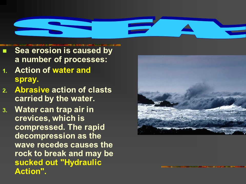 Sea erosion is caused by a number of processes: 1.