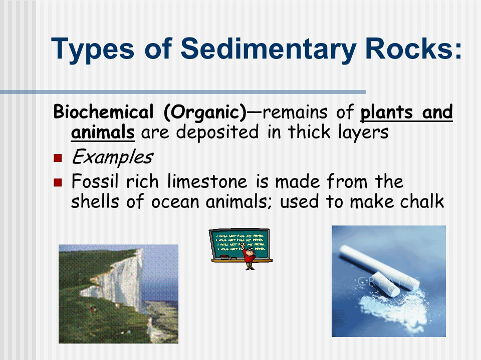 Characteristics of Sedimentary Rocks  May stratified because the sediments are laid down in horizontal layers called strata.