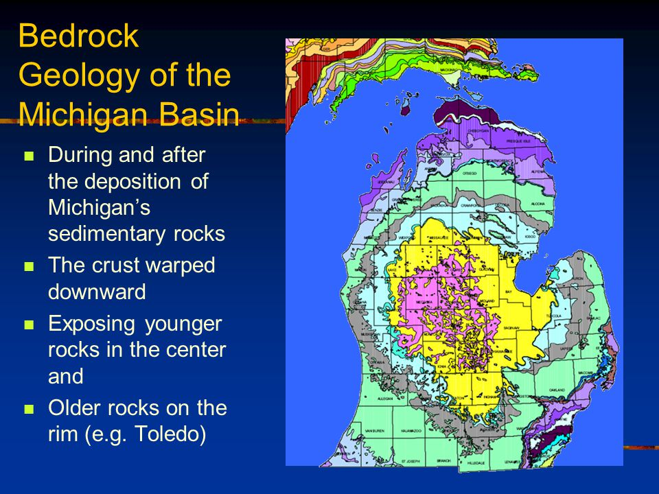 Bedrock Geology of the Michigan Basin During and after the deposition of Michigan's sedimentary rocks The crust warped downward Exposing younger rocks