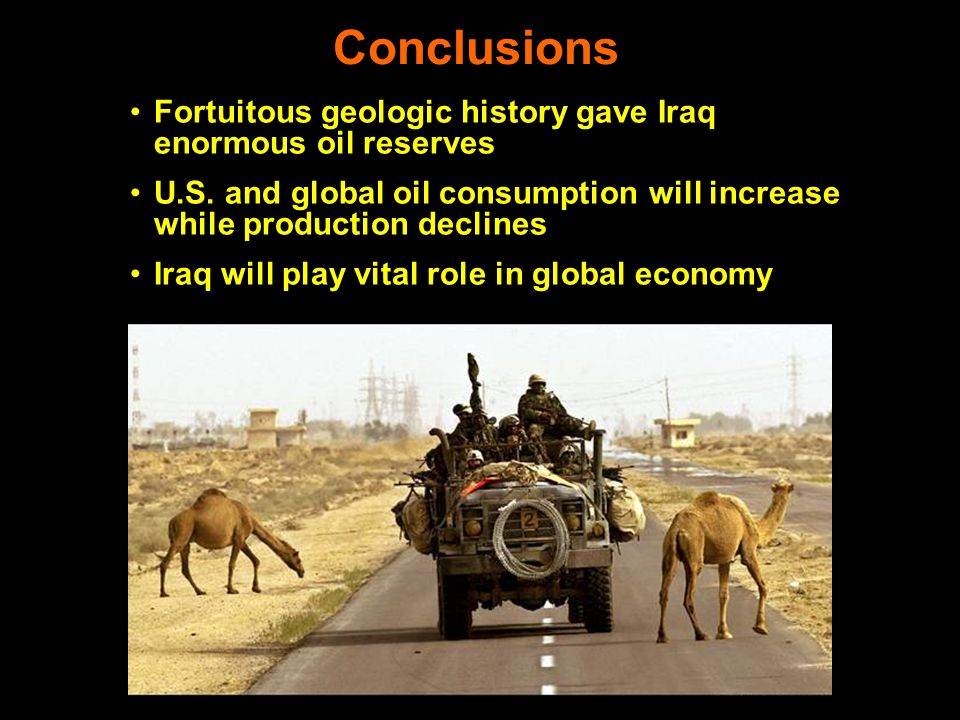 Conclusions Fortuitous geologic history gave Iraq enormous oil reserves U.S.
