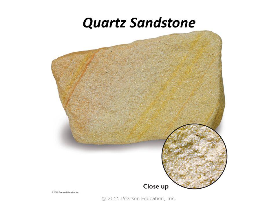 © 2011 Pearson Education, Inc. Quartz Sandstone