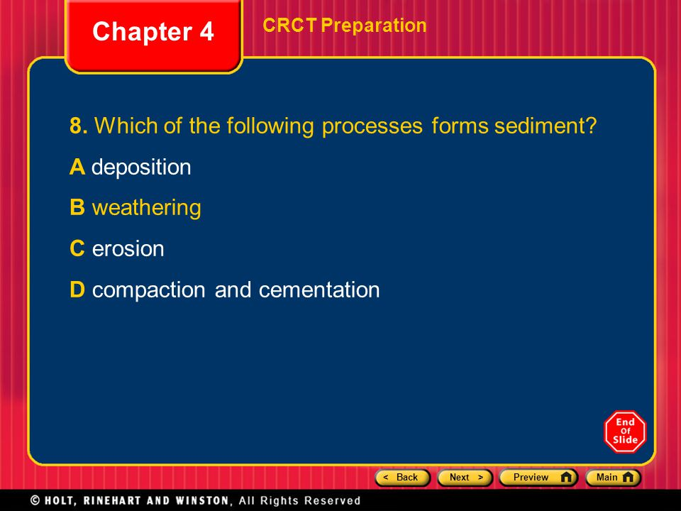 < BackNext >PreviewMain Chapter 4 CRCT Preparation 8. Which of the following processes forms sediment? A deposition B weathering C erosion D compactio