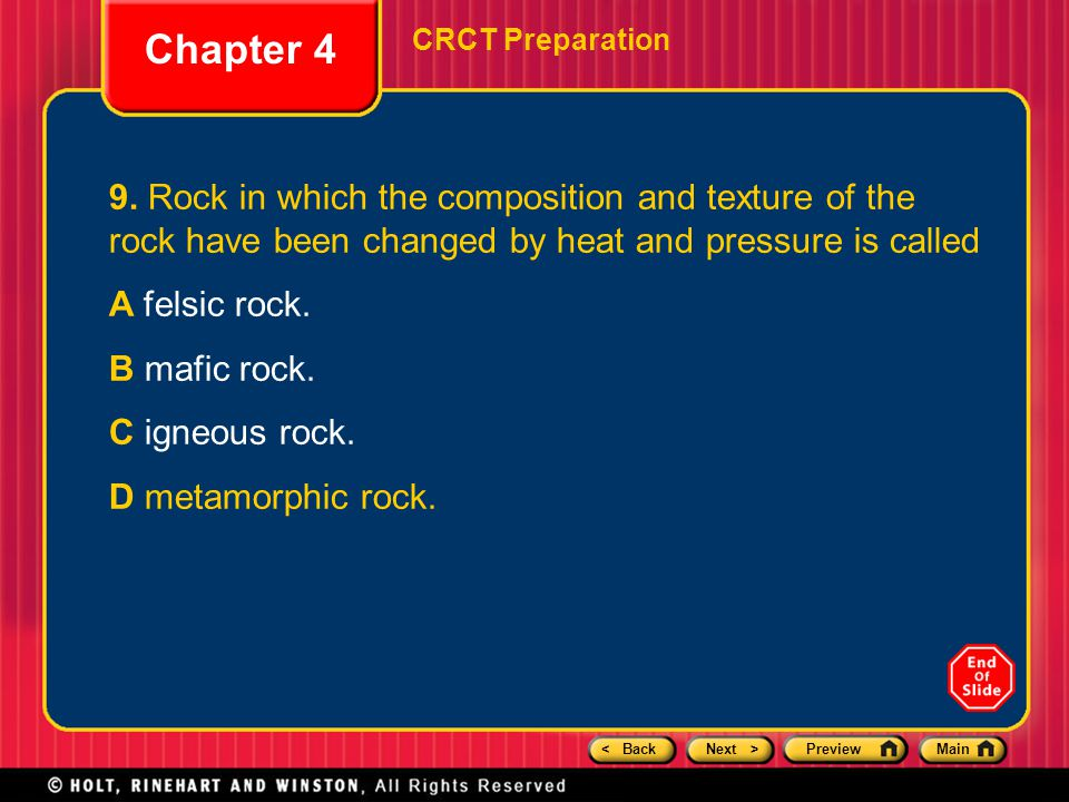 < BackNext >PreviewMain Chapter 4 CRCT Preparation 9. Rock in which the composition and texture of the rock have been changed by heat and pressure is