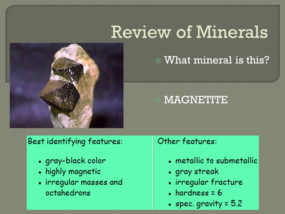 Review of Minerals  What mineral is this  MAGNETITE
