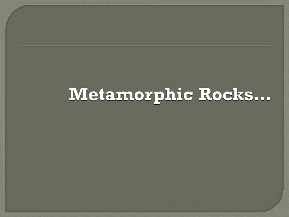 Metamorphic Rocks…
