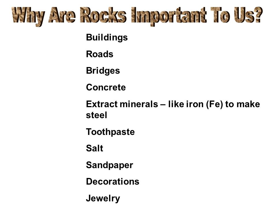 Buildings Roads Bridges Concrete Extract minerals – like iron (Fe) to make steel Toothpaste Salt Sandpaper Decorations Jewelry