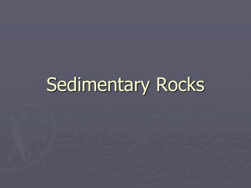Terminology ► Sedimentary Rock - a rock formed through the deposition of sediments from weathering or biologic activity.