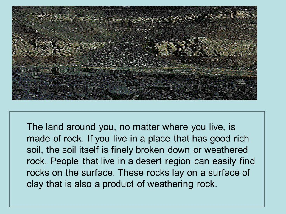 The land around you, no matter where you live, is made of rock.