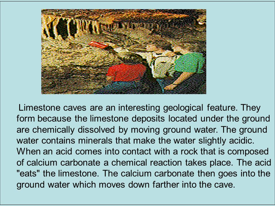 Limestone caves are an interesting geological feature.