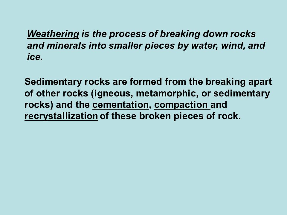 Sedimentary rocks are formed from broken pieces of rocks.