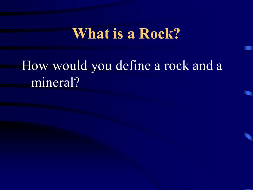 What is a Rock? How would you define a rock and a mineral?