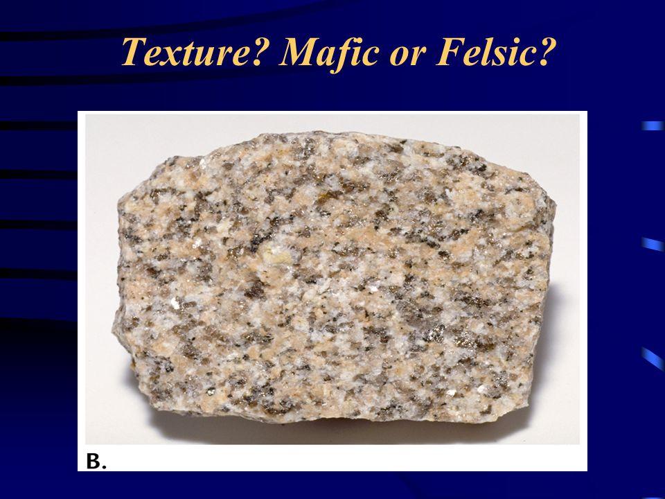 Texture Mafic or Felsic