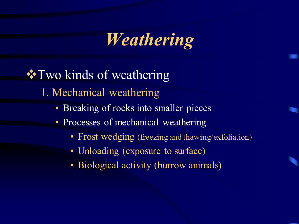 Weathering  Two kinds of weathering 1.