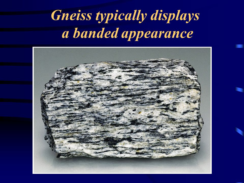 Gneiss typically displays a banded appearance