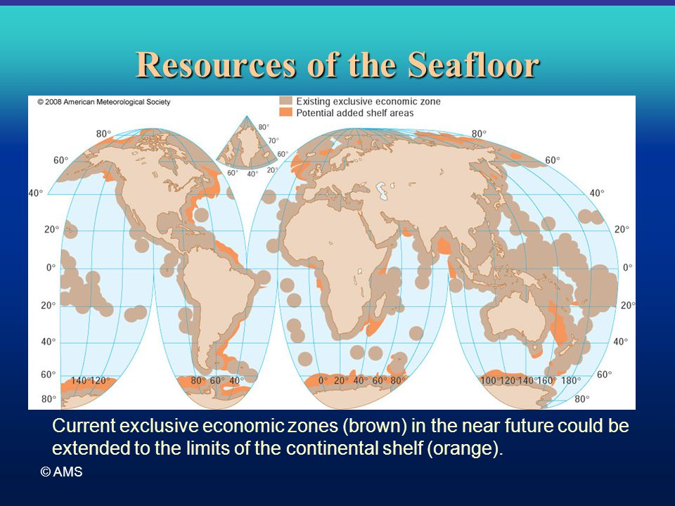 © AMS Resources of the Seafloor Current exclusive economic zones (brown) in the near future could be extended to the limits of the continental shelf (