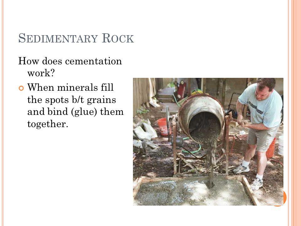 S EDIMENTARY R OCK How does cementation work.