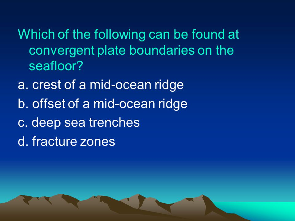 Which of the following can be found at convergent plate boundaries on the seafloor.