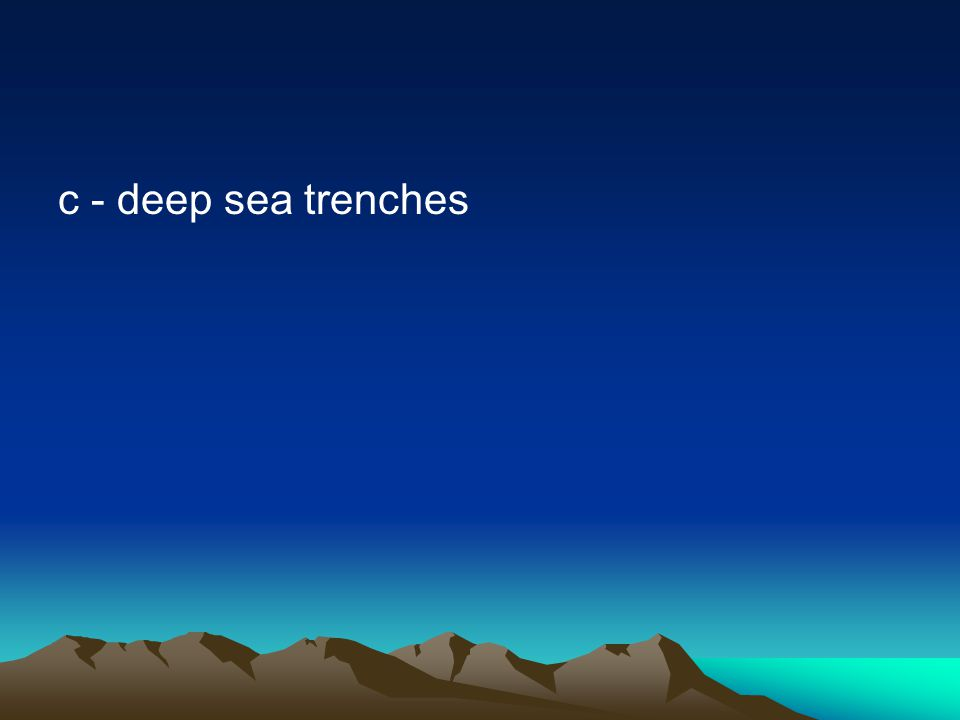c - deep sea trenches