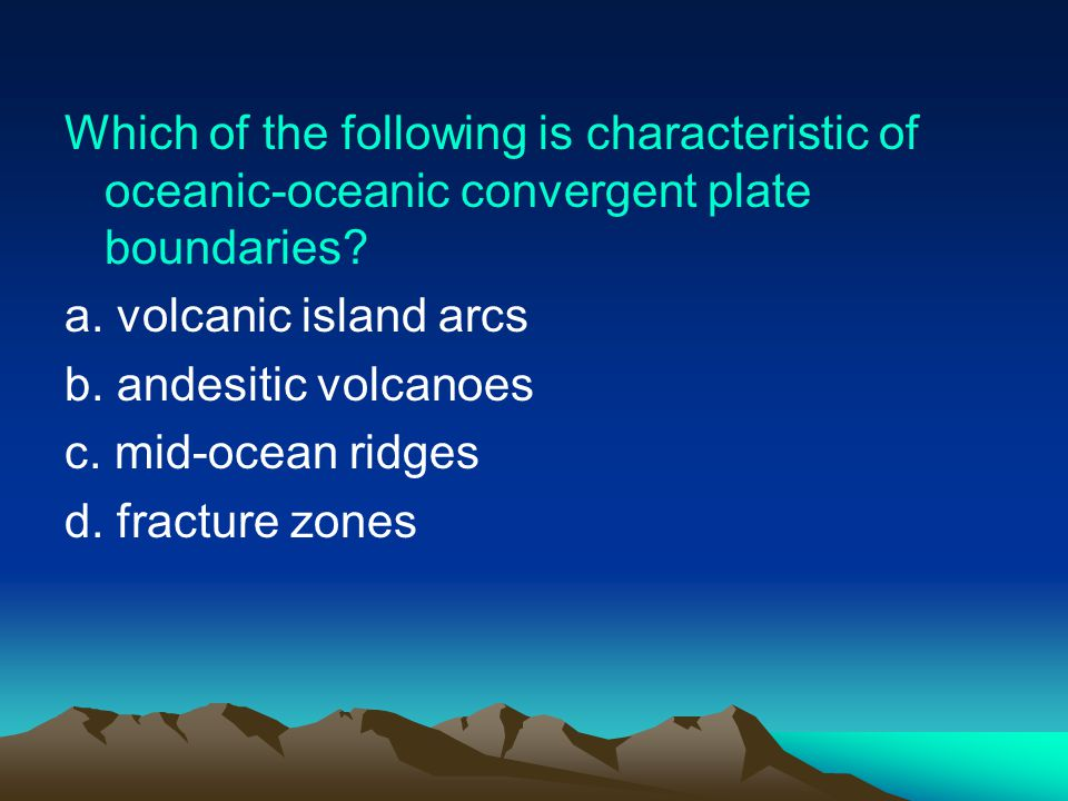 Which of the following is characteristic of oceanic-oceanic convergent plate boundaries.