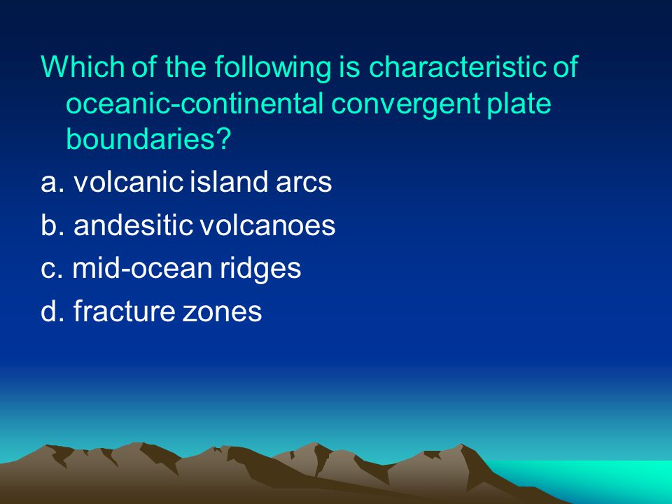 Which of the following is characteristic of oceanic-continental convergent plate boundaries.