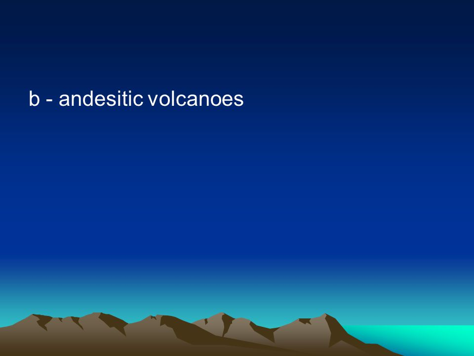 b - andesitic volcanoes