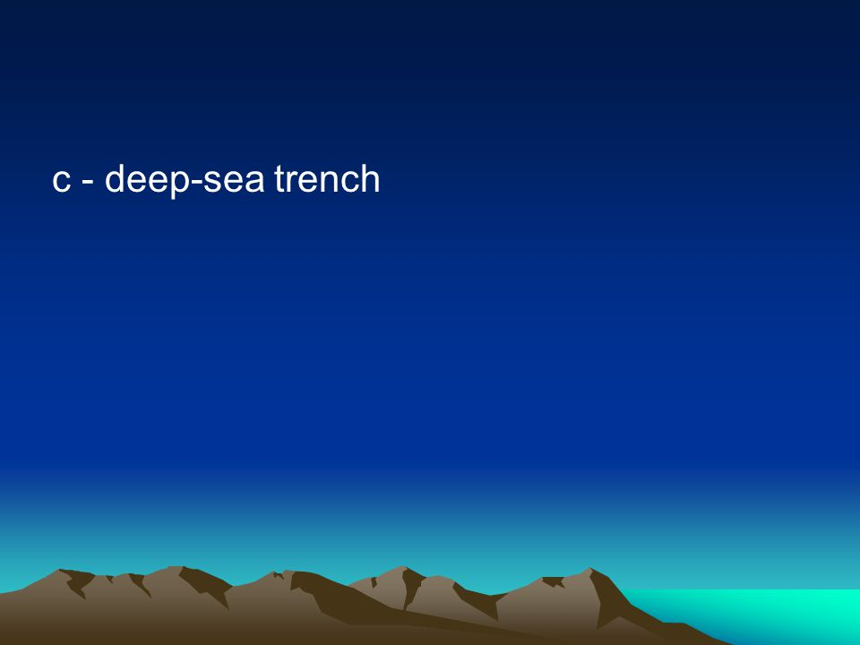 c - deep-sea trench