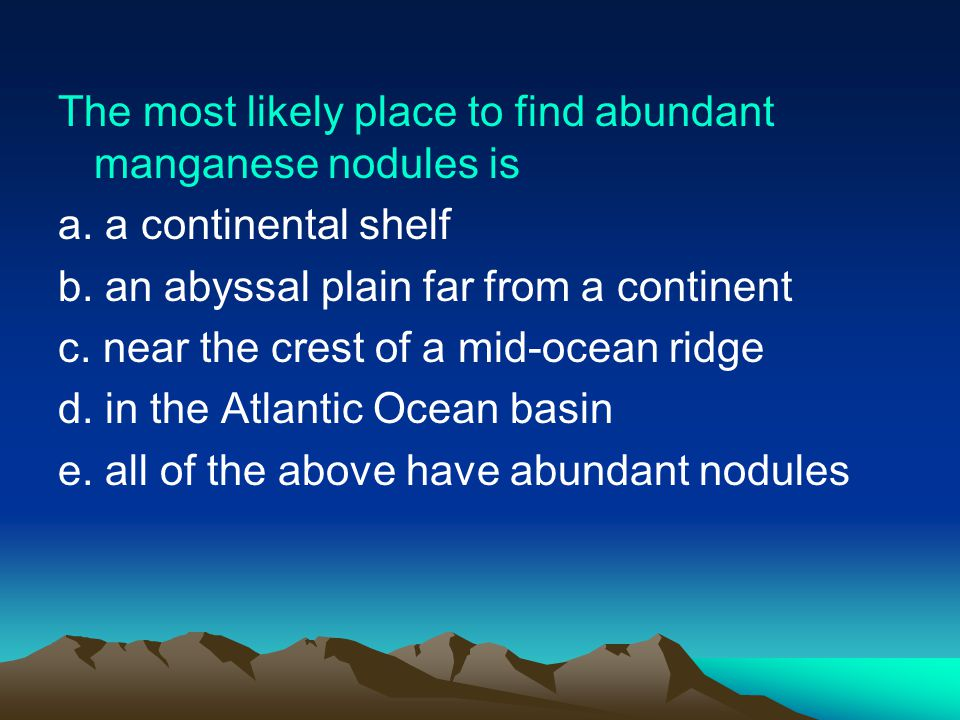 The most likely place to find abundant manganese nodules is a.