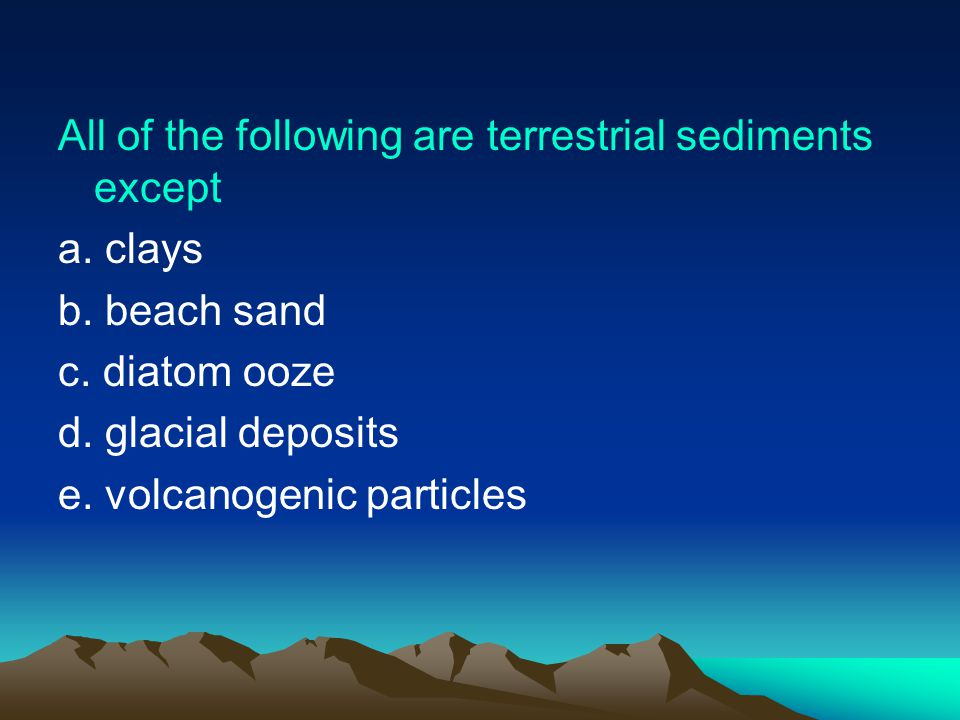 All of the following are terrestrial sediments except a.