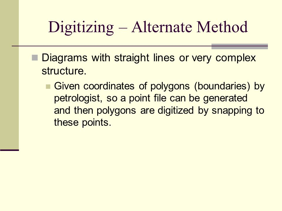 Digitizing – Alternate Method Diagrams with straight lines or very complex structure. Given coordinates of polygons (boundaries) by petrologist, so a