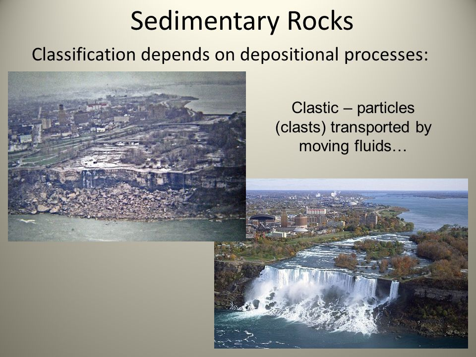 Sedimentary Rocks Classification depends on depositional processes: Clastic – particles (clasts) transported by moving fluids…