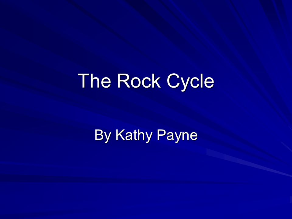 The Rock Cycle By Kathy Payne