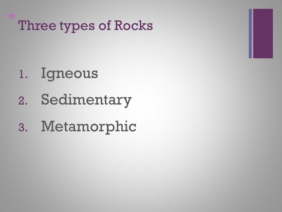 + Igneous Rocks Form when lava or magma cools and minerals crystallize.