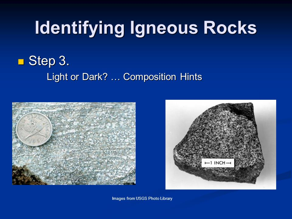 Identifying Igneous Rocks Step 3. Step 3. Light or Dark? … Composition Hints Images from USGS Photo Library