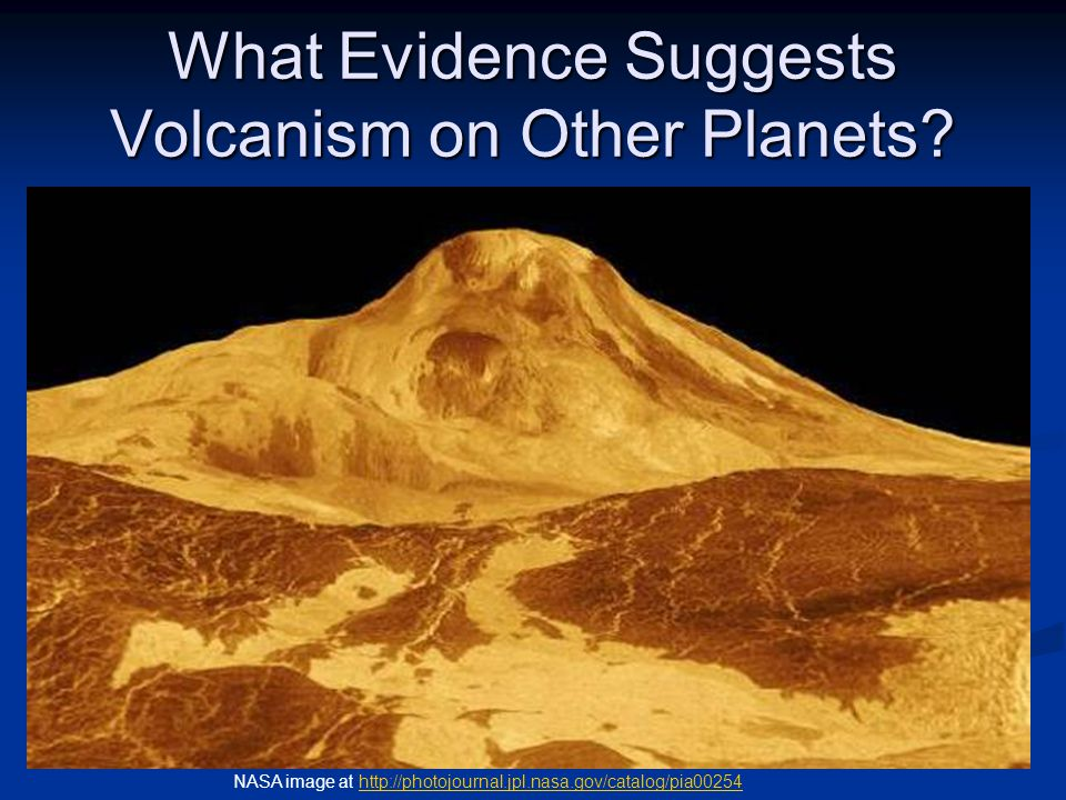 What Evidence Suggests Volcanism on Other Planets? NASA image at http://photojournal.jpl.nasa.gov/catalog/pia00254http://photojournal.jpl.nasa.gov/cat