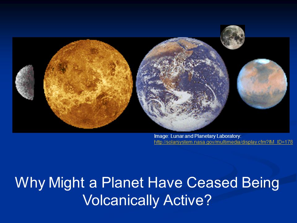 Why Might a Planet Have Ceased Being Volcanically Active? Image: Lunar and Planetary Laboratory: http://solarsystem.nasa.gov/multimedia/display.cfm?IM