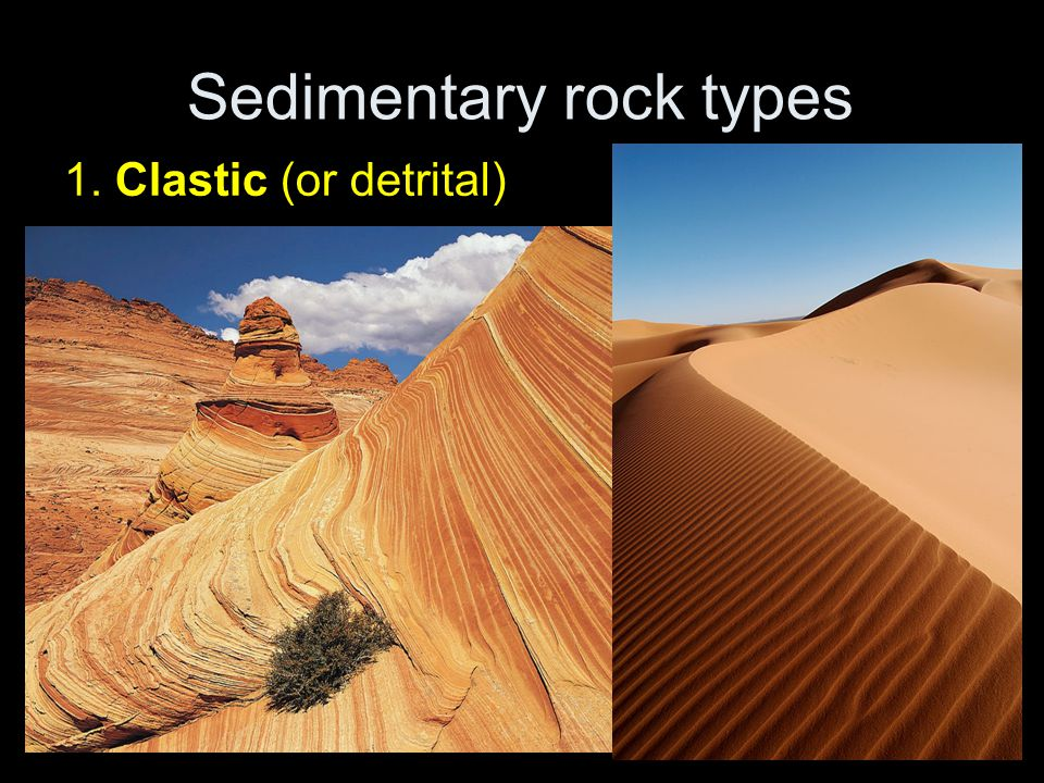 Sedimentary rock types 1. Clastic (or detrital)