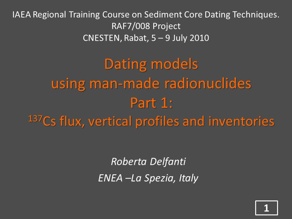 Dating models using man-made radionuclides Part 1: 137 Cs flux, vertical profiles and inventories Roberta Delfanti ENEA –La Spezia, Italy 1 IAEA Regional Training Course on Sediment Core Dating Techniques.