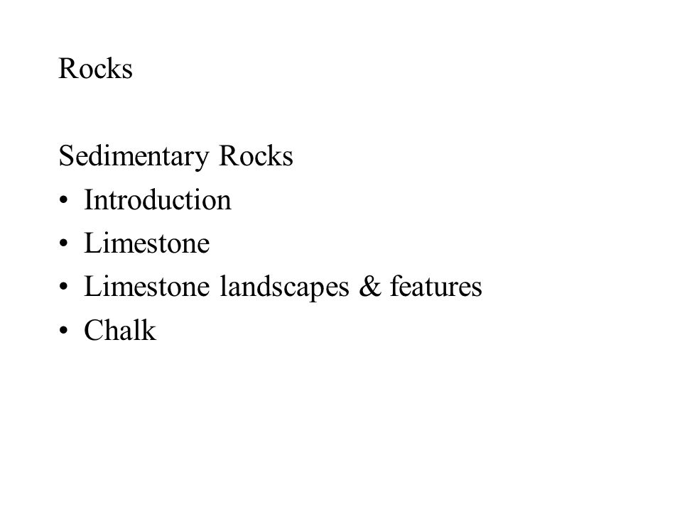 Rocks Sedimentary Rocks Introduction Limestone Limestone landscapes & features Chalk