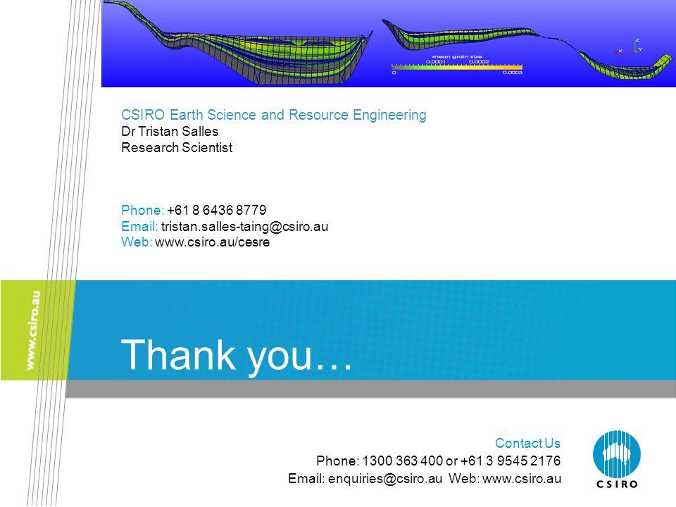 Contact Us Phone: 1300 363 400 or +61 3 9545 2176 Email: enquiries@csiro.au Web: www.csiro.au Thank you… CSIRO Earth Science and Resource Engineering