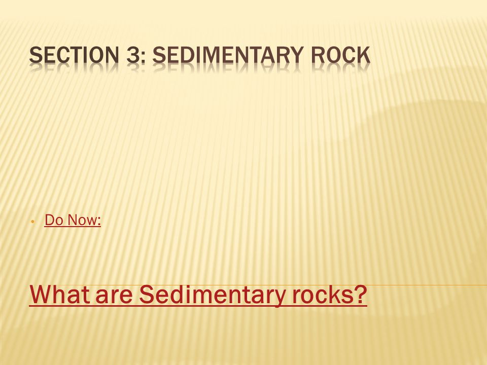 Do Now: What are Sedimentary rocks