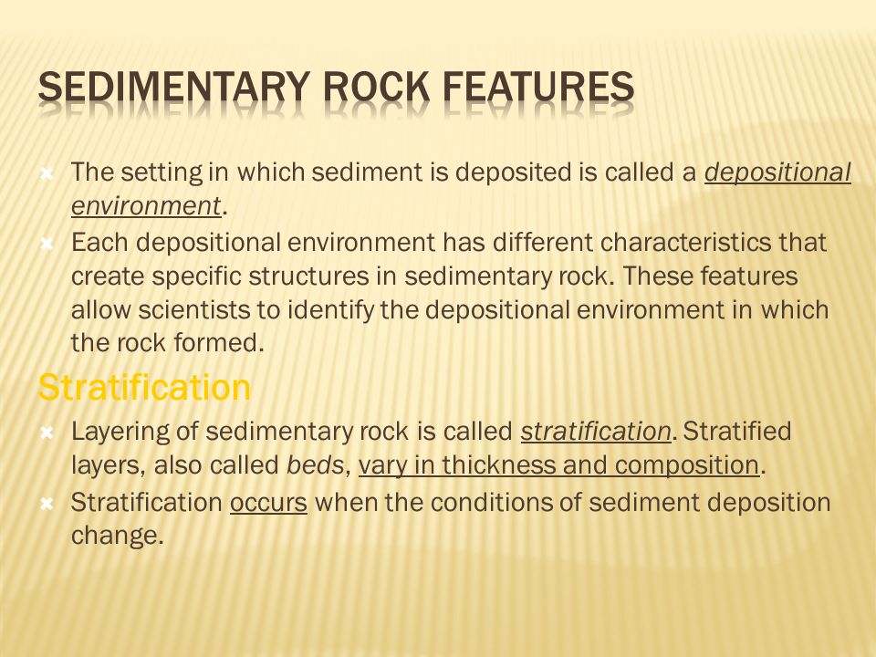  The setting in which sediment is deposited is called a depositional environment.