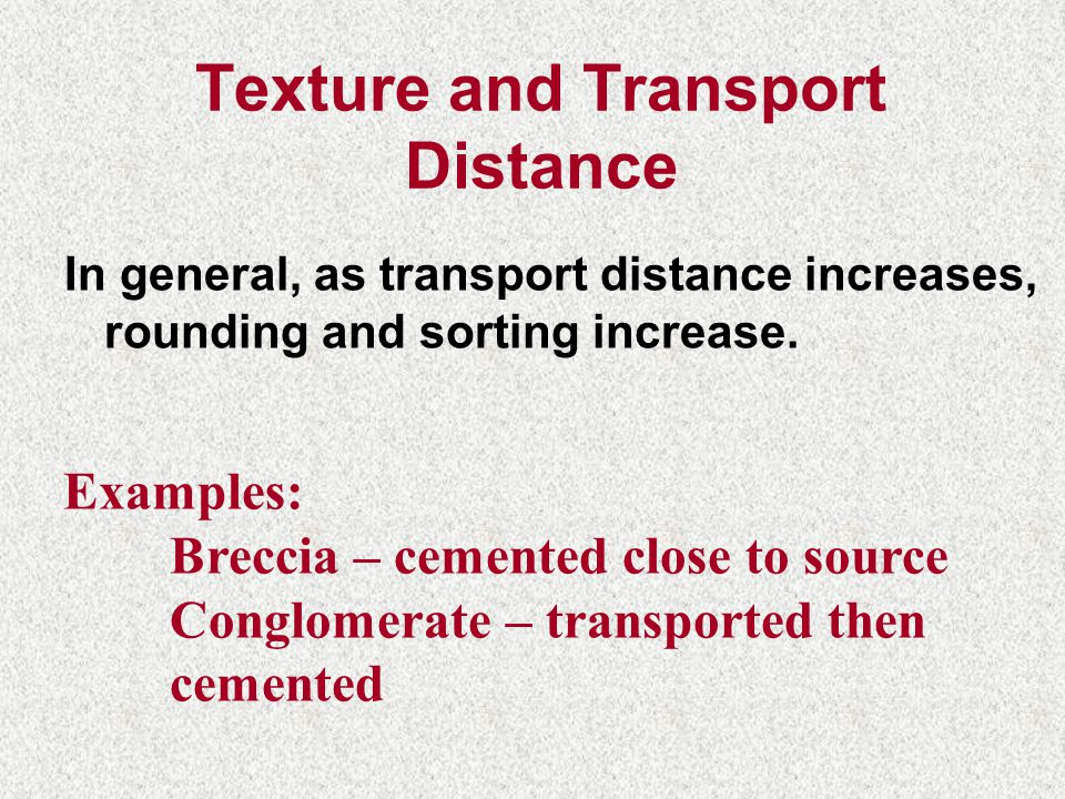Texture and Transport Distance In general, as transport distance increases, rounding and sorting increase.
