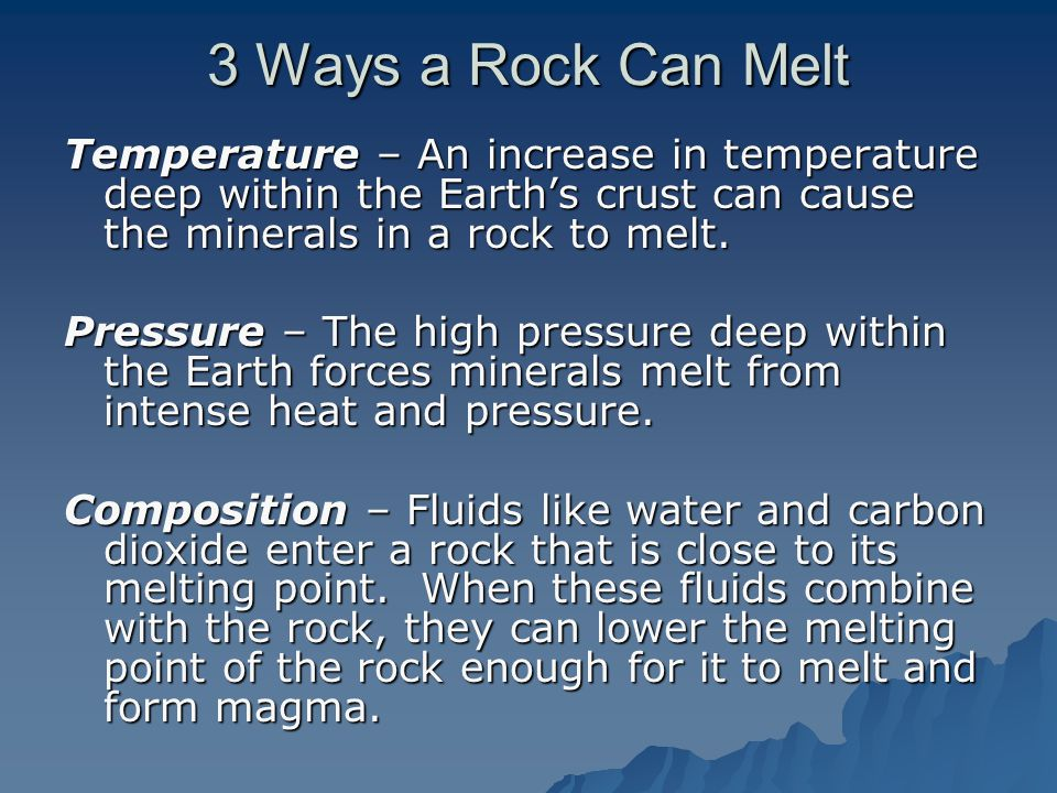 3 Ways a Rock Can Melt Temperature – An increase in temperature deep within the Earth's crust can cause the minerals in a rock to melt.