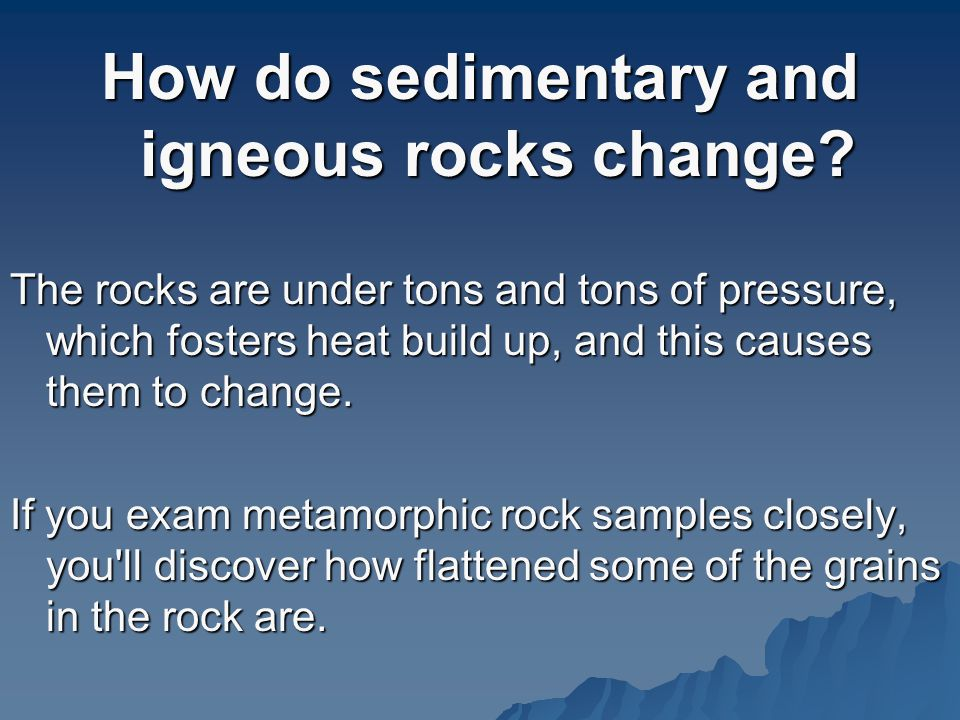 How do sedimentary and igneous rocks change.