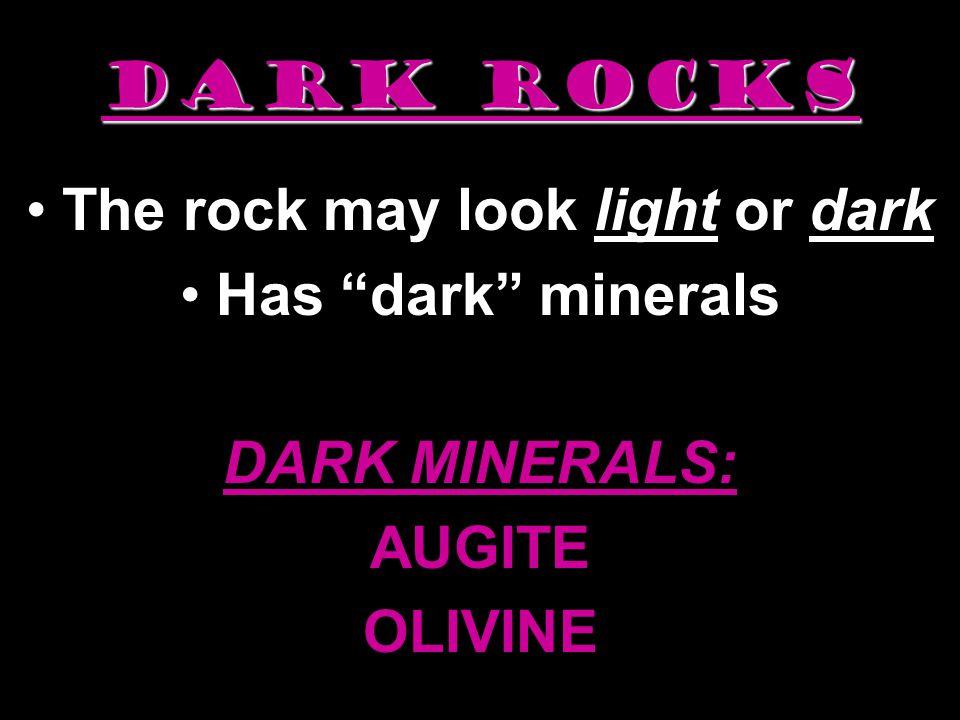 LIGHT ROCKS The rock may look light or dark Has light minerals LIGHT MINERALS: QUARTZ ORTHOCLASE FELDSPAR
