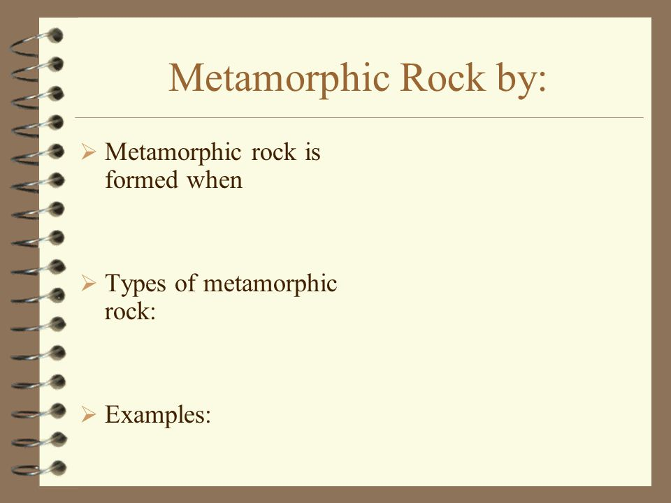 Metamorphic Rock by:  Metamorphic rock is formed when  Types of metamorphic rock:  Examples:
