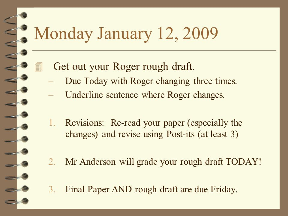 Monday January 12, 2009 4 Get out your Roger rough draft. –Due Today with Roger changing three times. –Underline sentence where Roger changes. 1.Revis
