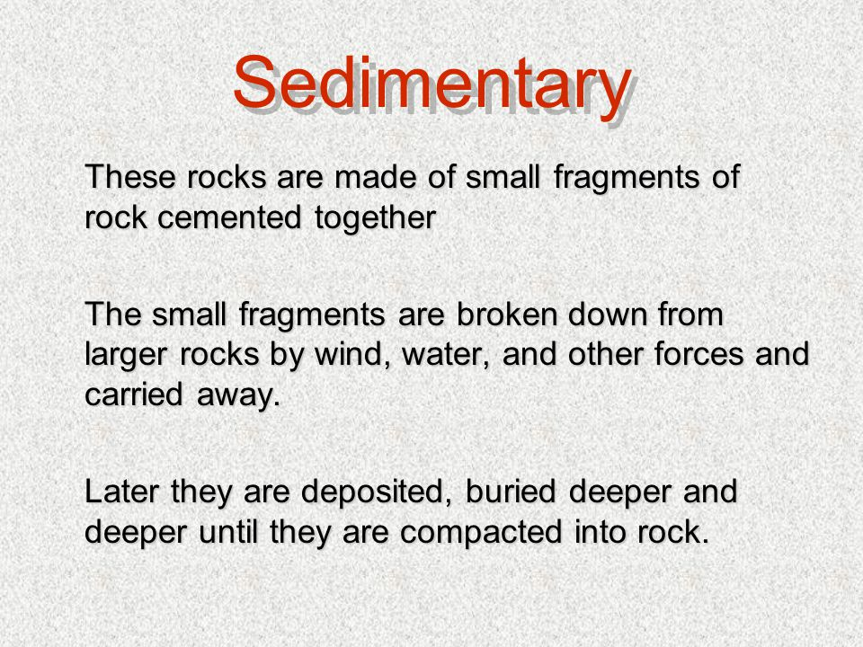 The main property that allows us to group sedimentary rocks is the source of sediments.