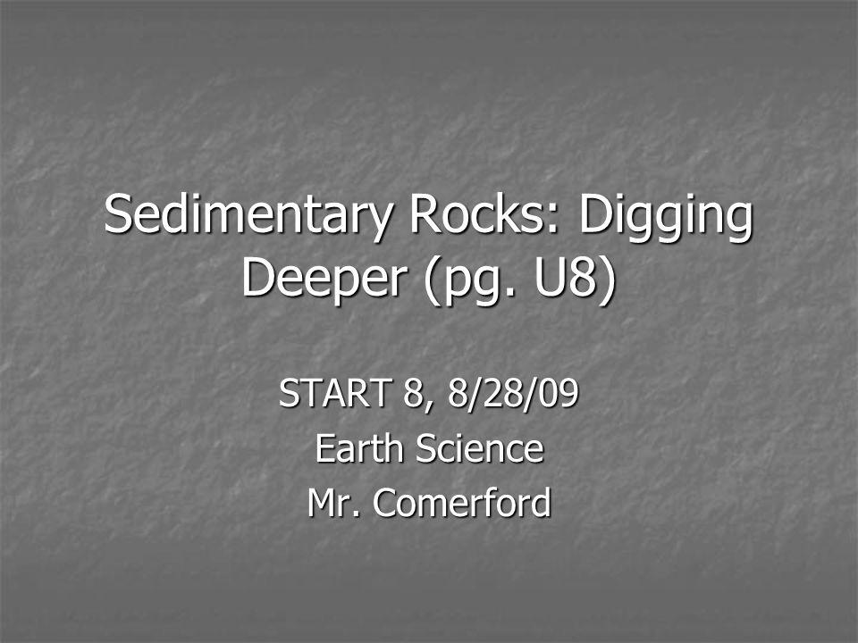 Sedimentary Rocks: Digging Deeper (pg. U8) START 8, 8/28/09 Earth Science Mr. Comerford