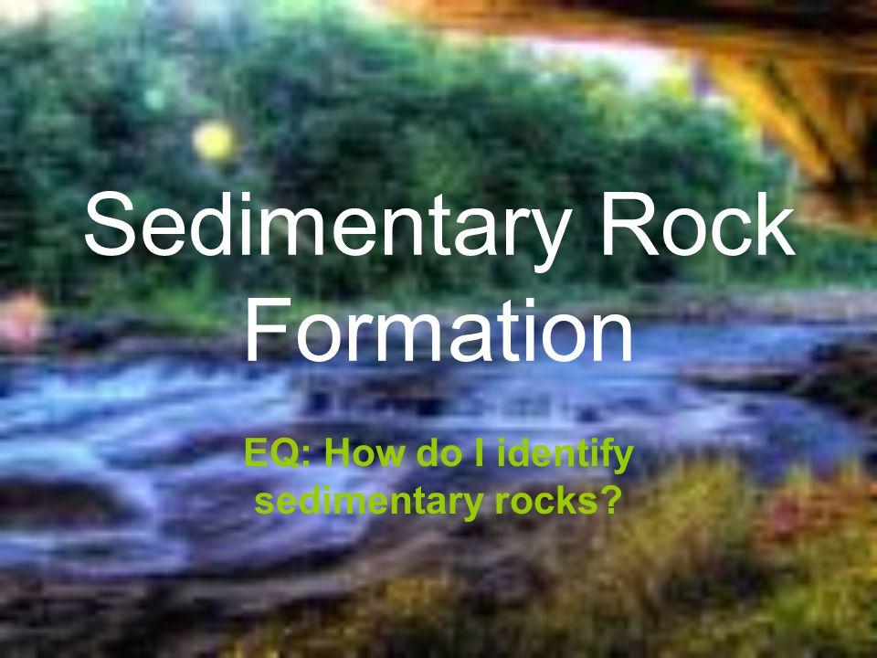 Sedimentary Rock Formation EQ: How do I identify sedimentary rocks